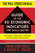 "The WSJ Guide to the 50 Economic Indicators That Really Matter: From Big Macs to ""Zombie Banks,"" the Indicators Smart Investors Watch to Beat the Mark"