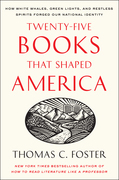 Twenty-five Books That Shaped America: How White Whales, Green Lights, and Restless Spirits Forged Our National Identity