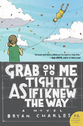 Grab On to Me Tightly as if I Knew the Way: A Novel
