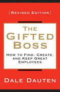 The Gifted Boss: How to Find, Create and Keep Great Employees