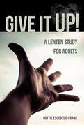 Give It Up!: A Lenten Study for Adults