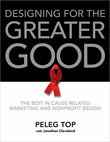 Designing for the Greater Good: The Best of Non-Profit and Cause-Related Marketing and Nonprofit Design