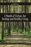 A Month of Virtues for Healing and Healthy Living: A Study of the Prayer that Made David's Whole Heart Rely on a Steadfast God