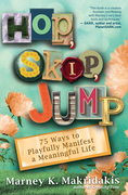 Hop, Skip, Jump: 90 Ways to Playfully Manifest a Meaningful Life