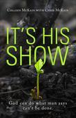 It's His Show: God can do what man says can't be done.