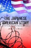 The Japanese American Story: As Told Through a Collection of Speeches and Articles