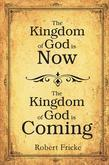 The Kingdom of God is Now, The Kingdom of God is Coming