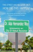 This Street Has My Name On It. How Did This Happen?: The Journey and Success Story of an Immigrant Turnaround Principal