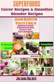 Superfoods Juicer Recipes & Smoothie Blender Recipes