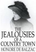 Honore de Balzac - The Jealousies of a Country Town: Les Rivalites