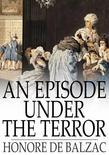 Honore de Balzac - An Episode Under the Terror