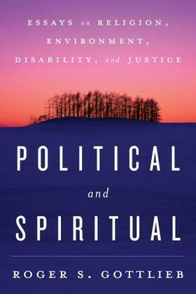 Political and Spiritual: Essays on Religion, Environment, Disability, and Justice