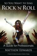 So You Want to Sing Rock 'n' Roll: A Guide for Professionals