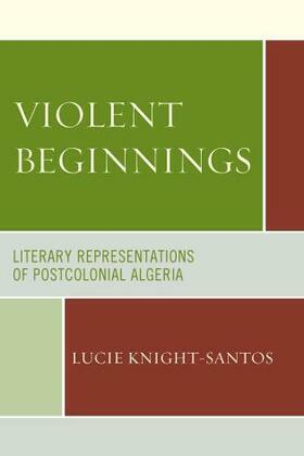 Violent Beginnings: Literary Representations of Postcolonial Algeria