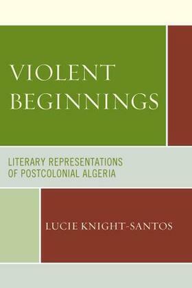 Violent Beginnings: Literary Representations of Postcolonial Algeria
