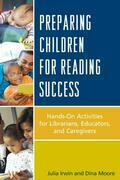 Preparing Children for Reading Success: Hands-On Activities for Librarians, Educators, and Caregivers
