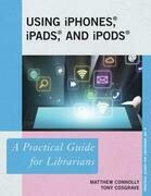 Using iPhones, iPads, and iPods: A Practical Guide for Librarians