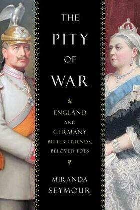 The Pity of War: England and Germany, Bitter Friends, Beloved Foes
