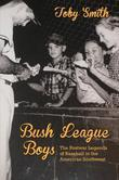 Bush League Boys: The Postwar Legends of Baseball in the American Southwest