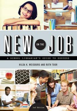 New on the Job: A School Librarian's Guide to Success, Second Edition