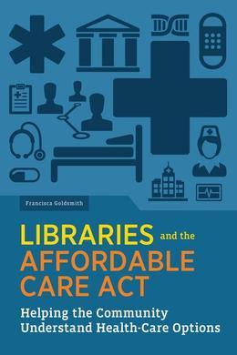Libraries and the Affordable Care Act: Helping the Community Understand Health-care Options