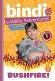 Bushfire!: Bindi Wildlife Adventures