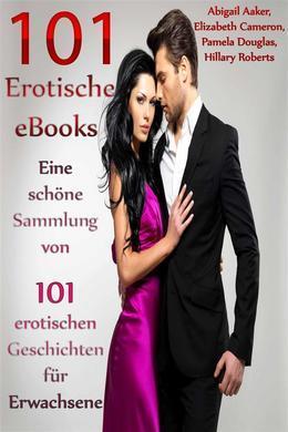101 Erotische eBooks - Eine schöne Sammlung von 101 erotischen Geschichten für Erwachsene