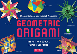 Geometric Origami: The Art of Modular Paper Sculpture [Downloadable Material Included]