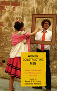 Women Constructing Men: Female Novelists and Their Male Characters, 1750D2000