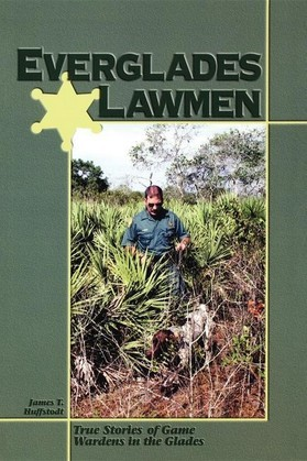 Everglades Lawmen: True Stories of Game Wardens in the Glades