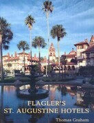 Flagler's St. Augustine Hotels: The Ponce de Leon, the Alcazar, and the Casa Monica