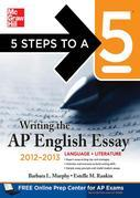 5 Steps to a 5 Writing the AP English Essay, 2012-2013 Edition