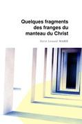 Hervé-Léonard Marie - Quelques fragments des franges du manteau du Christ