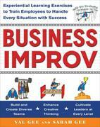 Business Improv: Experiential Learning Exercises to Train Employees to Handle Every Situation with Success