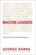 Master Leaders: Revealing Conversations with 30 Leadership Greats