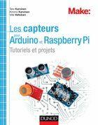 Les capteurs pour Arduino et Raspberry Pi -Tutoriels et projets: Tutoriels et projets