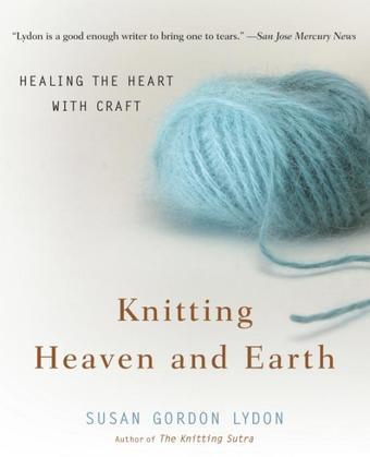 Knitting Heaven and Earth: Healing the Heart with Craft