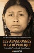Les Abandonnés de la République: Vie et mort des Amérindiens de Guyane française