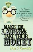 Make 'Em Laugh & Take Their Money: A Few Thoughts On Using Humor As A Speaker or Writer or Sales Professional For Purposes of Persuasion