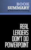 Summary : Real Leaders Don't Do PowerPoint - Christopher Witt