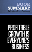 Summary : Profitable Growth Is Everyone's Business - Ram Charan