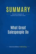 Summary : What Great Salespeople Do - Michael Bosworth and Ben Zoldan