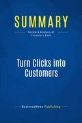 Summary : Turn Clicks Into Customers - Duane Forrester