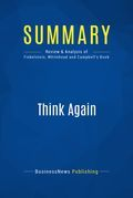 Summary : Think Again - Sydney Finkelstein, Jo Whitehead and Andrew Campbell