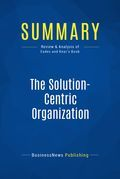 Summary : The Solution-Centric Organization - Keith Eades and Robert Kear