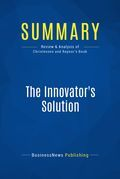 Summary : The Innovator's Solution - Clayton Christensen & Michael Raynor