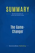 Summary : The Game-Changer - A.G. Lafley and Ram Charan