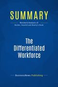 Summary : The Differentiated Workforce - Brian E. Becker, Mark A. Huselid and Richard W. Beatty
