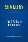 Summary : The 5 Paths To Persuasion - Robert Miller and Gary Williams