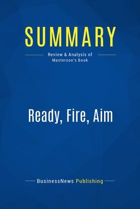Summary: Ready, Fire, Aim
